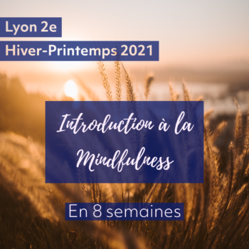 Introduction à la Mindfulness en 8 semaines, Hiver 2021